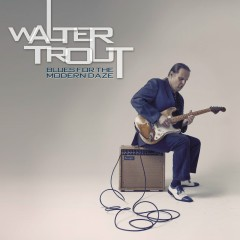 Blues for the Modern Daze - Walter Trout