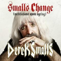 Smalls Change (Meditations Upon Ageing) - Derek Smalls