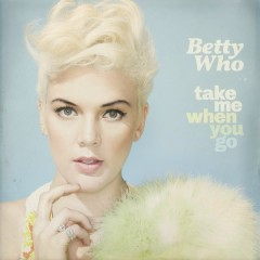 Take Me When You Go (Deluxe Version) - Betty Who