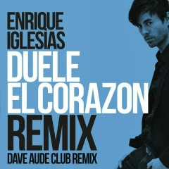 DUELE EL CORAZON (Dave Audé Club Mix) - Enrique Iglesias