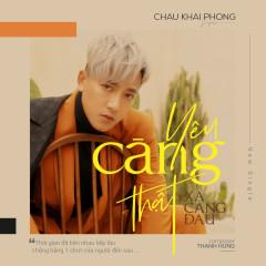 Yêu Càng Thật Xa Càng Đau (Single) - Châu Khải Phong