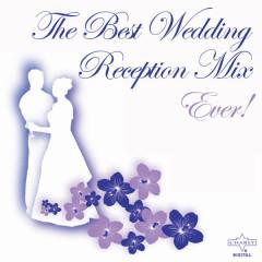 The Best Wedding Reception Mix Ever! - Various Artists