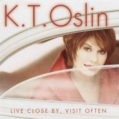 Live Close By, Visit Often - K.T. Oslin