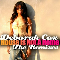 House Is Not A Home - The Remixes - Deborah Cox