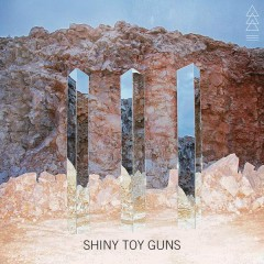 III - Shiny Toy Guns