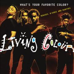 What's Your Favorite Color? (Remixes, B-sides & Rarities) - Living Colour