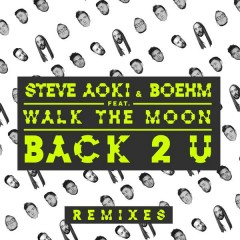 Back 2 U (Remixes) - Steve Aoki,Boehm,WALK THE MOON