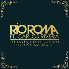 Todavía No Te Olvido (Versíon Mariachi) - Río Roma,Carlos Rivera