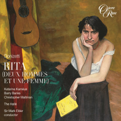 Donizetti: Rita - Katarina Karnéus, Barry Banks, Christopher Maltman, Hallé Orchestra, Mark Elder