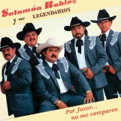Por Favor... No Me Compares - Salomón Robles Y Sus Legendarios