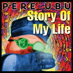 Story Of My Life - Pere Ubu