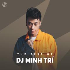 Những Bài Hát Hay Nhất Của DJ Minh Trí