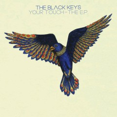 Your Touch - The EP - The Black Keys