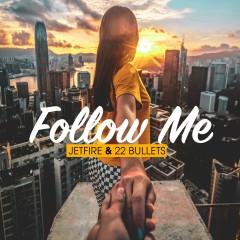 Follow Me - Jetfire, 22Bullets