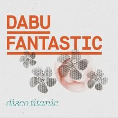 Disco Titanic - Dabu Fantastic