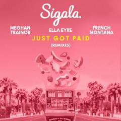 Just Got Paid (Remixes) - Sigala, Ella Eyre, Meghan Trainor, French Montana