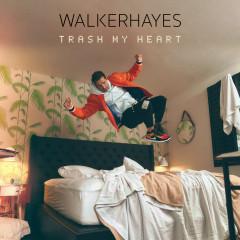 Trash My Heart - Walker Hayes