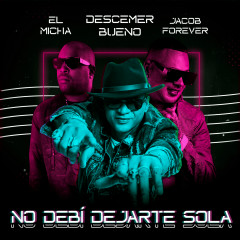 No Debí Dejarte Sola (Remix) - Descemer Bueno, Jacob Forever, El Micha