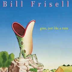 Gone, Just Like a Train (Nonesuch store edition) - Bill Frisell