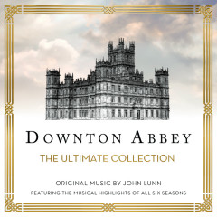 Downton Abbey - The Ultimate Collection (Music From The Original TV Series) - The Chamber Orchestra Of London, John Lunn