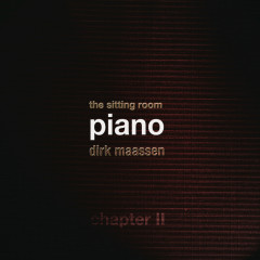 The Sitting Room Piano (Chapter II) - Dirk Maassen