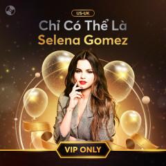 Chỉ Có Thể Là Selena Gomez - Selena Gomez