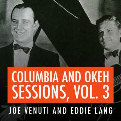 Joe Venuti and Eddie Lang Columbia and Okeh Sessions, Vol. 3 - Joe Venuti, Eddie Lang