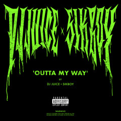 Outta My Way - DJ Juice, Sikboy