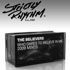 Who Dares to Believe In Me? (2009 Mixes) - The Believers