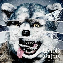 The World's on Fire - MAN WITH A MISSION