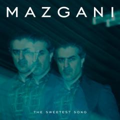 The Sweetest Song - Mazgani