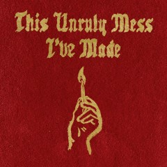 This Unruly Mess I've Made - Macklemore, Ryan Lewis, Macklemore & Ryan Lewis