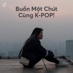 Buồn Một Chút Cùng K-POP! - Various Artists