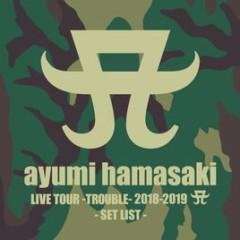 ayumi hamasaki LIVE TOUR -TROUBLE- 2018-2019 A SET LIST CD1 - Ayumi Hamasaki