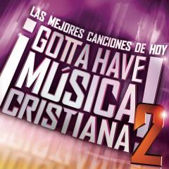 Gotta Have Musica Cristiana V2