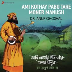 Ami Kothay Pabo Tare Moner Manush - Dr. Anup Ghoshal