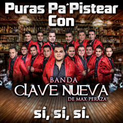 Puras Pa´ Pistear Con Banda Clave Nueva De Max Peraza Sí, Sí, Sí (En Vivo) - Banda Clave Nueva De Max Peraza