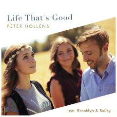 Life That's Good - Peter Hollens,Brooklyn McKnight,Bailey McKnight