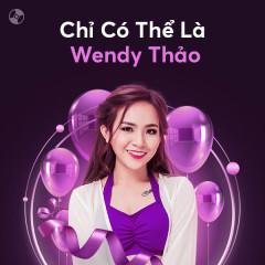 Chỉ Có Thể Là Wendy Thảo - Wendy Thảo