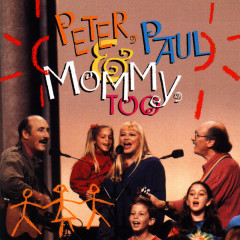 Peter, Paul & Mommy, Too - Peter, Paul & Mary