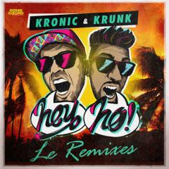 Hey Ho (Le Remixes) - Kronic, Krunk!