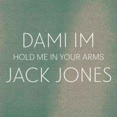 Hold Me In Your Arms - Dami Im,Jack Jones