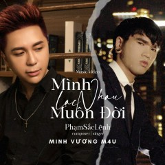 Mình Lạc Nhau Muôn Đời (Single) - Minh Vương M4U, Phạm Sắc Lệnh