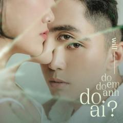 Do Em, Do Anh, Do Ai (#3D) (Single) - Will