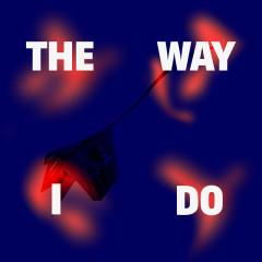 The Way I Do