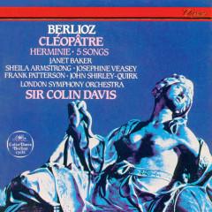 Berlioz: Cléopâtre; Herminie; 5 Mélodies - Sir Colin Davis, Dame Janet Baker, Sheila Armstrong, John Shirley-Quirk, Josephine Veasey