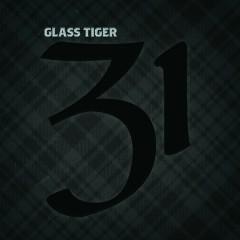 31 - Glass Tiger