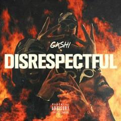 Disrespectful - GASHI