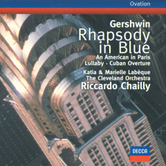 Gershwin: Rhapsody in Blue / An American in Paris / Cuban Overture / Lullaby - Katia Labèque, Marielle Labèque, The Cleveland Orchestra, Riccardo Chailly