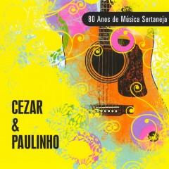 80 Anos de Música Sertaneja - Cezar & Paulinho